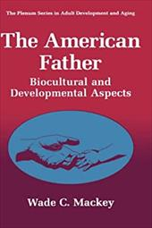 The American Father: Biocultural and Developmental Aspects - Mackey, Wade C.