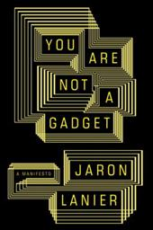 You Are Not a Gadget: A Manifesto - Lanier, Jaron