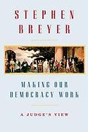 Making Our Democracy Work: A Judge's View