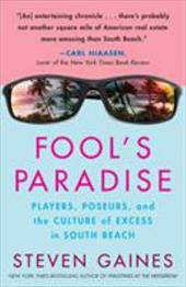 Fool's Paradise: Players, Poseurs, and the Culture of Excess in South Beach - Gaines, Steven