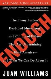 Enough: The Phony Leaders, Dead-End Movements, and Culture of Failure That Are Undermining Black America--And What We Can Do a - Williams, Juan
