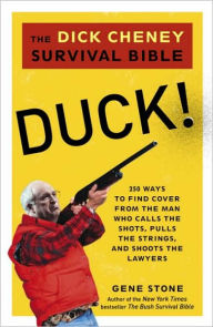 Duck!: The Dick Cheney Survival Bible - Gene Stone