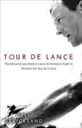 Tour de Lance: The Extraordinary Story of Lance Armstrong's Fight to Reclaim the Tour de France - Strickland, Bill