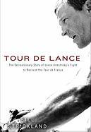 Tour de Lance: The Extraordinary Story of Lance Armstrong's Fight to Reclaim the Tour de France