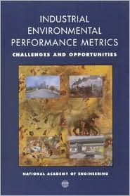 Industrial Environmental Performance Metrics: Challenges and Opportunities - Committee on Industrial Environmental Performance Metrics, National Academy of Engineering and National Research Council