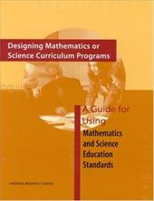 Designing Mathematics or Science Curriculum Programs: A Guide for Using Mathematics and Science Education Standards - National Research Council / Committee on Science Education K-12 and the Mathematical Sci