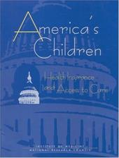 America's Children: Health Insurance and Access to Care - Institute of Medicine / National Research Council / Committee on Children Health Insurance and Access to Care