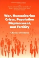 War, Humanitarian Crises, Population Displacement, and Fertility - Kenneth Hill;  Roundtable on the Demography of Forced Migration;  Committee on Population;  Program on Forced Migration and Health at the Mailman School of Public Health of Columbia University