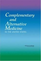 Complementary and Alternative Medicine in the United States - Institute of Medicine / Committee on the Use of Complementary and Alternative Medici
