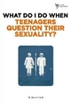 What Do I Do When Teenagers Question Their Sexuality? - Steven Gerali
