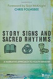 Story, Signs, and Sacred Rhythms: A Narrative Approach to Youth Ministry - Folmsbee, Chris / McKnight, Scot