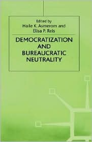 Democratization And Bureaucratic Neutrality - H. K. Asmerom (Editor), Elisa P. Reis (Editor)