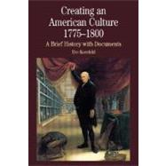 Creating an American Culture, 1775-1800 A Brief History with Documents - Kornfeld, Eve