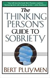 The Thinking Person's Guide to Sobriety - Pluymen, Bert