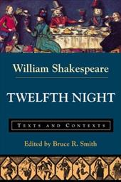 Twelfth Night or What You Will: Texts and Contexts - Shakespeare, William / Smith, Bruce R.