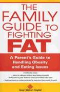 The Family Guide to Fighting Fat: A Parent's Guide to Handling Obesity and Eating Issues