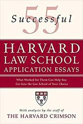 55 Successful Harvard Law School Application Essays: What Worked for Them Can Help You Get Into the Law School of Your Choice - Harvard Crimson