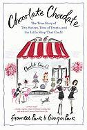 Chocolate Chocolate: A True Story of Two Sisters, Tons of Treats, and the Little Shop That Could