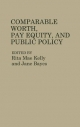 Comparable Worth, Pay Equity and Public Policy - Rita Mae Kelly; Jane Bayes