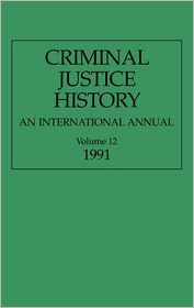 Criminal Justice History: An International Annual; Volume 12, 1991