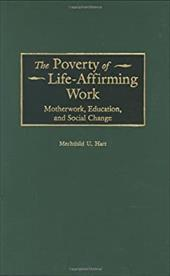 The Poverty of Life-Affirming Work: Motherwork, Education, and Social Change - Hart, Mechthild U.