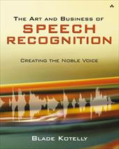 The Art and Business of Speech Recognition: Creating the Noble Voice - Kotelly, Blade