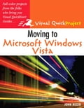 Moving to Microsoft Windows Vista: Visual QuickProject Guide - Rizzo, John