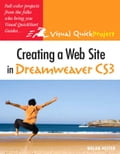 Creating a Web Site in Dreamweaver CS3: Visual QuickProject Guide - Hester, Nolan