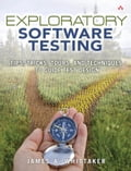Exploratory Software Testing: Tips, Tricks, Tours, and Techniques to Guide Test Design - Whittaker, James A.