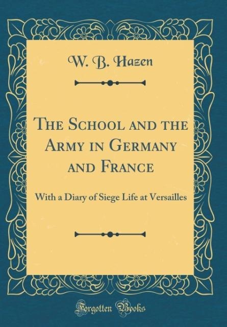 The School and the Army in Germany and France als Buch von W. B. Hazen