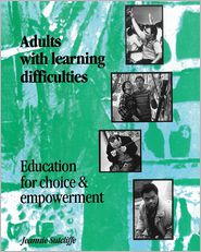 Adults with Learning Difficulties: Curriculum, Choice and Empowerment: A Handbook of Good Practice - Jeannie Sutcliffe