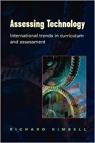 Assessing Technology: International Trends in Curriculum and Assessment: U. K. , Germany, U. S. A. , Taiwan and Australia - Richard Kimbell