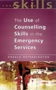 Use of Counselling Skills in the Emergency Services - Angela Hetherington