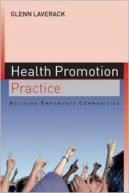 Health Promotion Practice: Building Empowered Communities - Glen Laverack