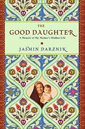 The Good Daughter: A Memoir of My Mother's Hidden Life - Darznik, Jasmin