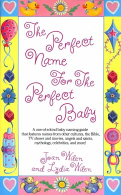 The Perfect Name for the Perfect Baby: A Magical Method for Finding the Perfect Name for Your Baby - Wilen, Joan Wilen, Lydia