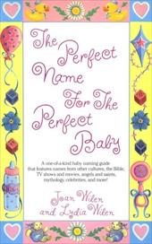 The Perfect Name for the Perfect Baby: A Magical Method for Finding the Perfect Name for Your Baby - Wilen, Joan / Wilen, Lydia