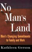 No Man's Land: Men's Changing Commitments to Family and Work