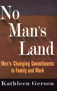 No Man's Land: Men's Changing Commitments To Family And Work - Kathleen Gerson