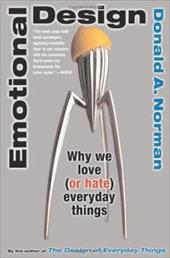 Emotional Design: Why We Love (or Hate) Everyday Things - Norman, Donald A.