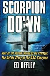 Scorpion Down: Sunk by the Soviets, Buried by the Pentagon: The Untold Story of the USS Scorpion - Offley, Ed