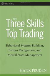 The Three Skills of Top Trading: Behavioral Systems Building, Pattern Recognition, and Mental State Management - Pruden, Hank