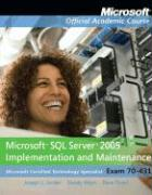 Microsoft SQL Server 2005 Implementation and Maintenance: Microsoft Certified Technology Specialist, Exam 70-431 [With Microsoft SQL Server 2005 Imple