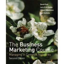The Business Marketing Course: Managing In Complex Networks - David Ford