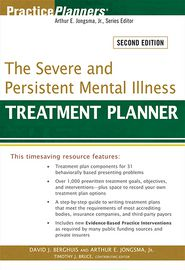 The Severe and Persistent Mental Illness Treatment Planner, with DSM-5 Updates, 2nd Edition - Arthur E. Jongsma Jr., Timothy J. Bruce, David J. Berghuis