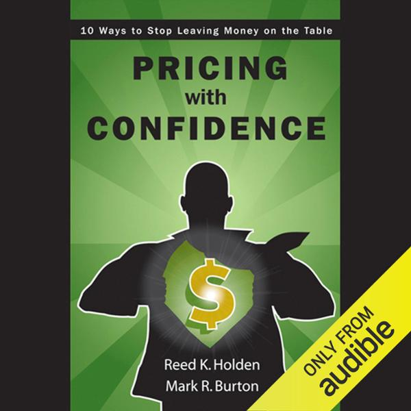 Pricing with Confidence: 10 Ways to Stop Leaving Money on the Table , Hörbuch, Digital, ungekürzt, 443min - Reed Holden, Mark Burton