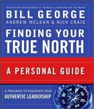 Finding Your True North: A Personal Guide - Bill George