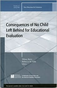 Consequences of No Child Left Behind on Educational Evaluation: New Directions for Evaluation 117, Spring 2008 - Tiffany Berry (Editor), Rebecca M. Eddy (Editor)