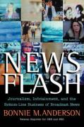 News Flash: Journalism, Infotainment and the Bottom-Line Business of Broadcast News