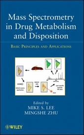Mass Spectrometry in Drug Metabolism and Disposition: Basic Principles and Applications - Lee, Mike S. / Zhu, Mingshe